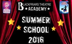 Blackfriars Theatre Academy - SUMMER SCHOOL